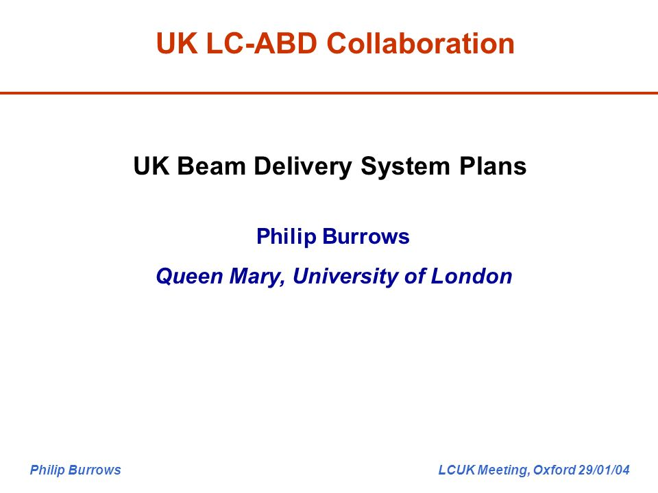 1 Philip Burrows LCUK Meeting Oxford 29 01 04 UK LC ABD Collaboration Beam Delivery System Plans Queen Mary University Of London