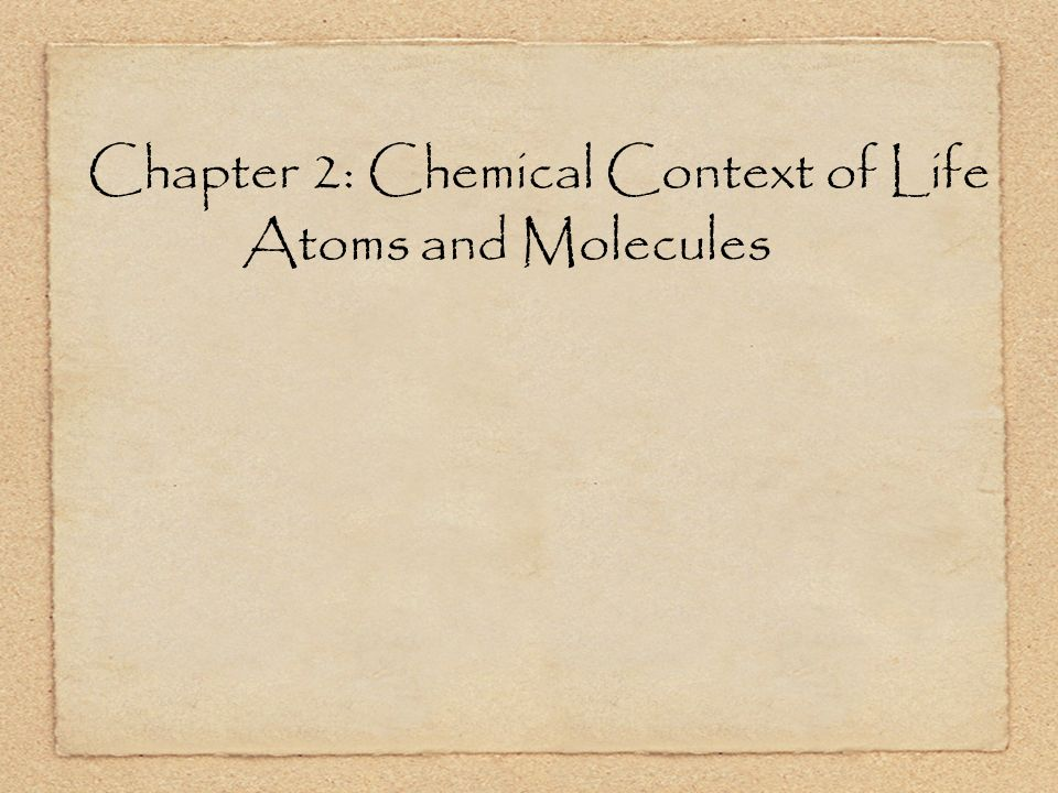 Chapter 2: Chemical Context of Life Atoms and Molecules