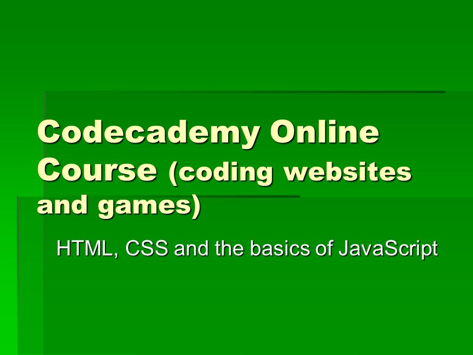 Codecademy Online Course (coding websites and games) HTML