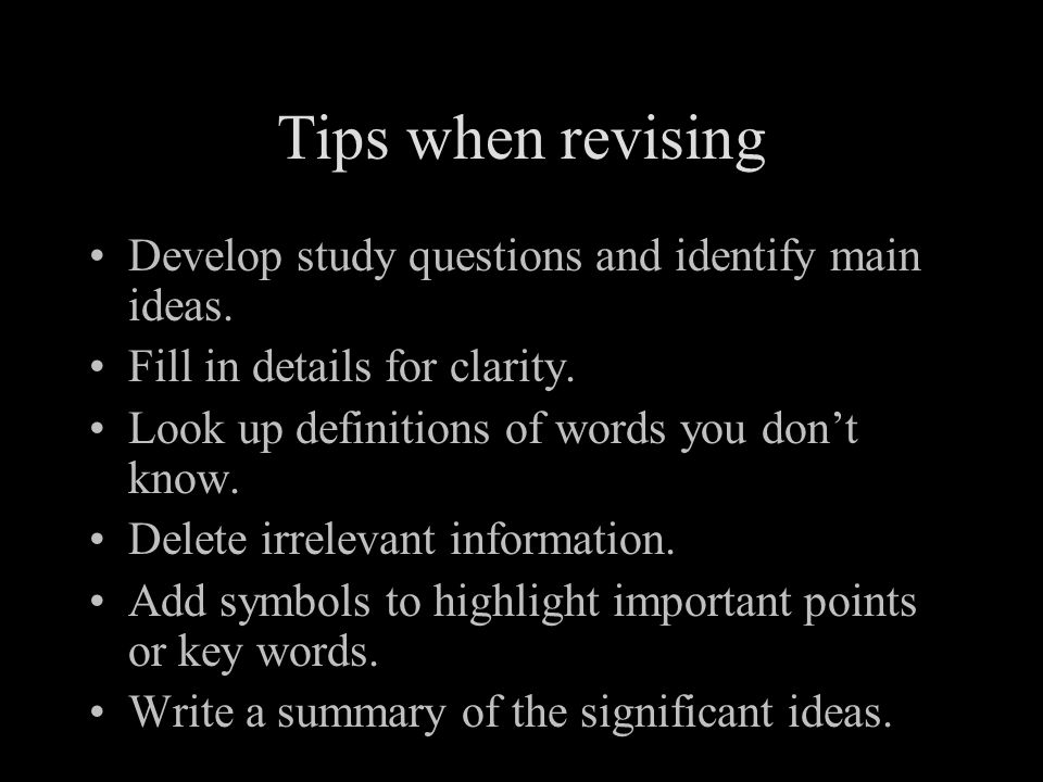 Tips when revising Develop study questions and identify main ideas.