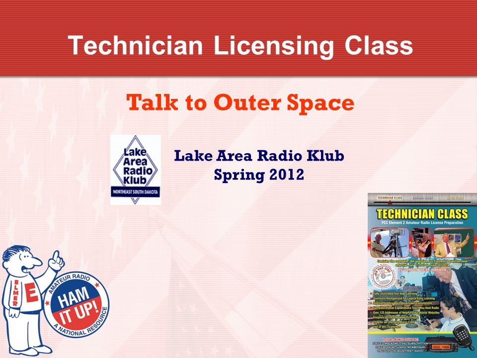 Technician Licensing Class Talk to Outer Space Lake Area Radio Klub Spring 2012