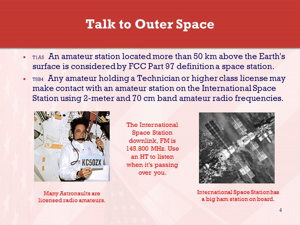 4 Talk to Outer Space  T1A5 An amateur station located more than 50 km above the Earth s surface is considered by FCC Part 97 definition a space station.