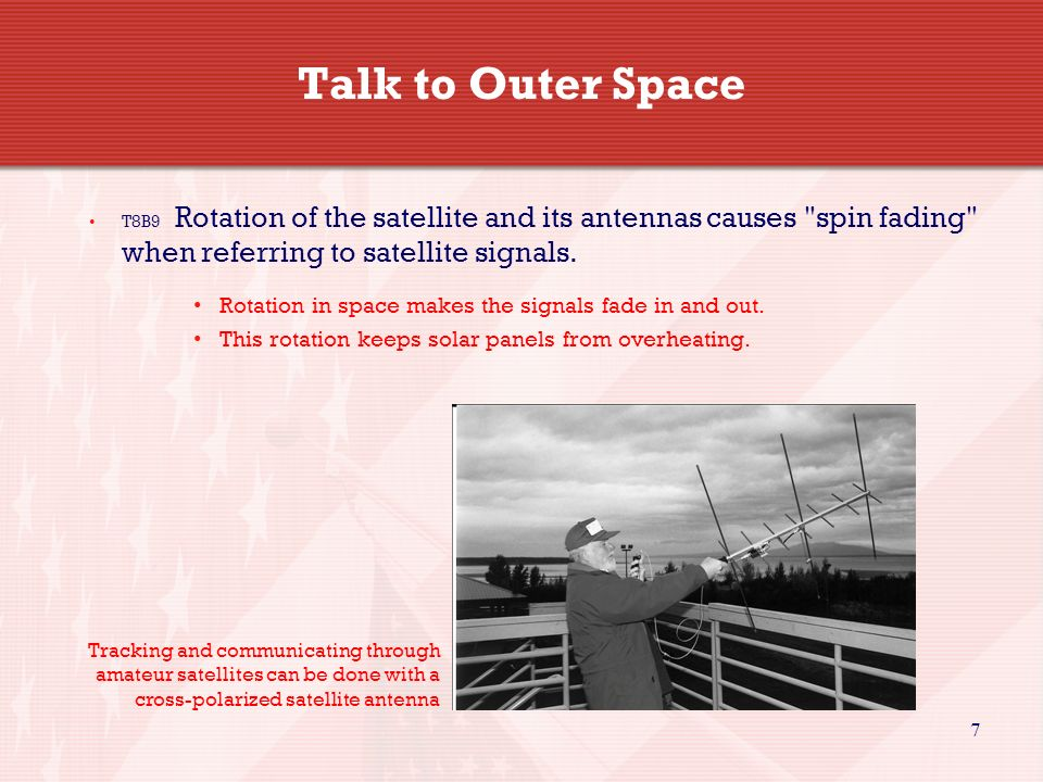 7 Talk to Outer Space T8B9 Rotation of the satellite and its antennas causes spin fading when referring to satellite signals.