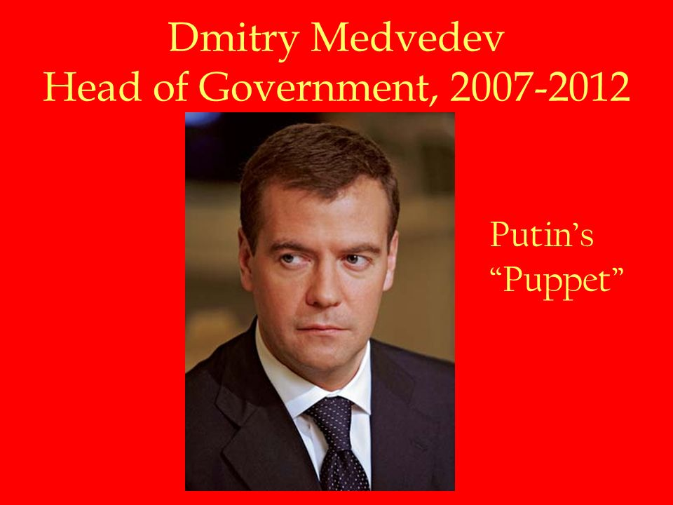 Dmitry Medvedev Head of Government, Putin's Puppet