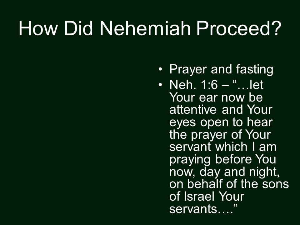 How Did Nehemiah Proceed. Prayer and fasting Neh.