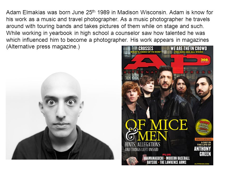 Adam Elmakias was born June 25 th 1989 in Madison Wisconsin.