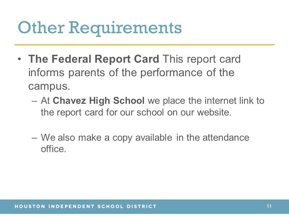Other Requirements 11 The Federal Report Card This report card informs parents of the performance of the campus.