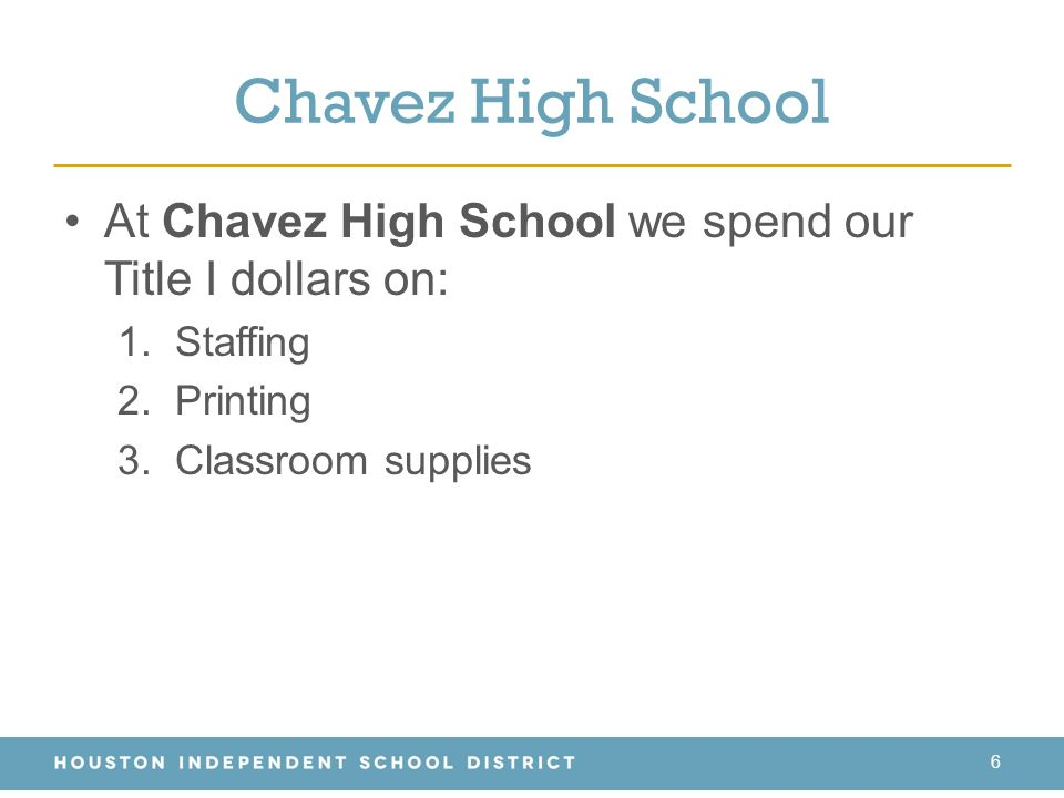 Chavez High School At Chavez High School we spend our Title I dollars on: 1.