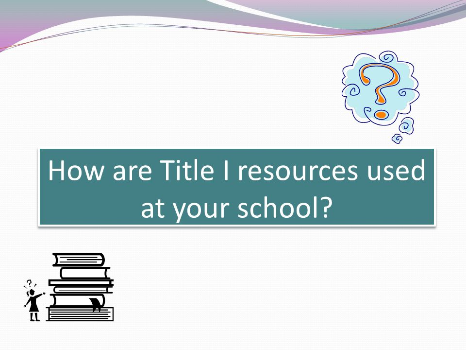 How are Title I resources used at your school