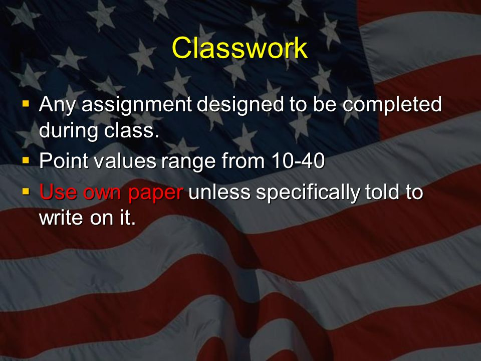 Classwork  Any assignment designed to be completed during class.