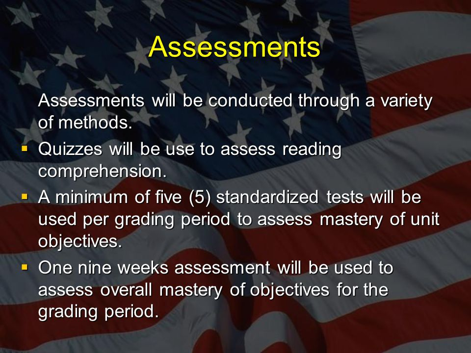 Assessments Assessments will be conducted through a variety of methods.