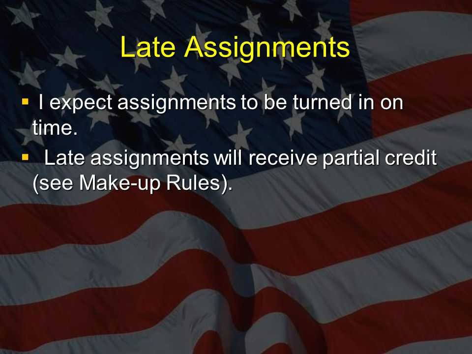 Late Assignments  I expect assignments to be turned in on time.