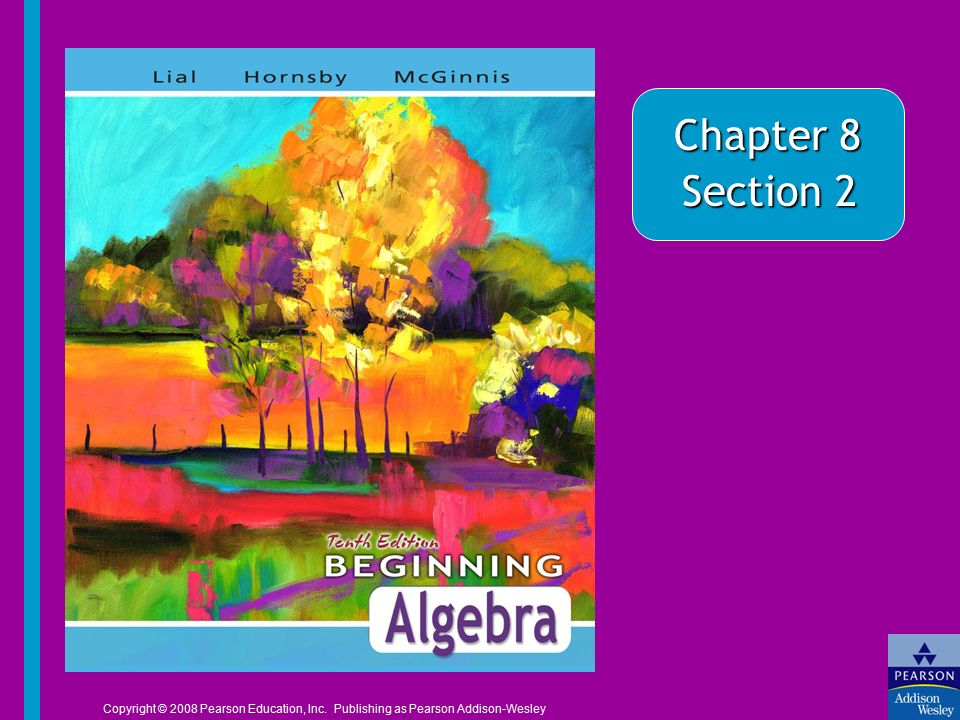 Chapter 8 Section 2 Copyright © 2008 Pearson Education, Inc. Publishing as Pearson Addison-Wesley
