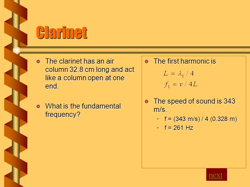 Clarinet  The clarinet has an air column 32.8 cm long and act like a column open at one end.