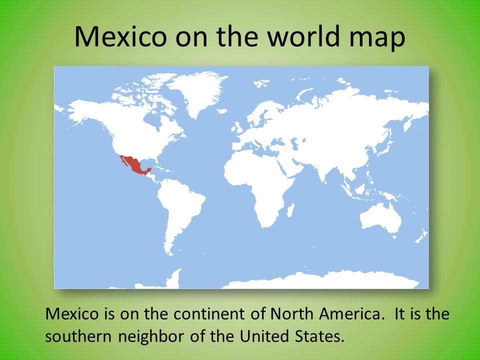 Color In Mexico On The World Map Mexico Is On The Continent Of
