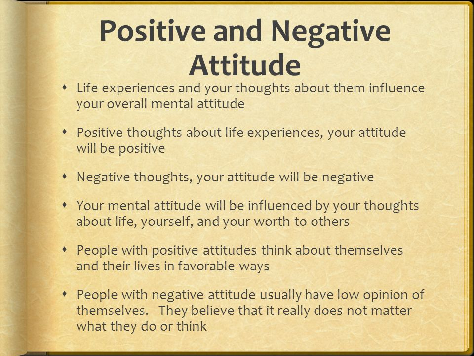 positive and negative attitudes Have a positive, joyful attitude and you'll have positive, joyful results put out a bad, negative attitude and you've failed before you begin put out a bad, negative attitude and you've.