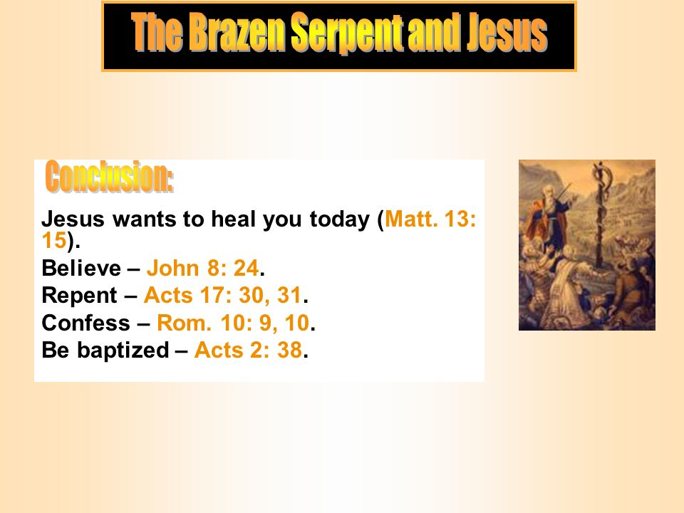Jesus wants to heal you today (Matt. 13: 15). Believe – John 8: 24.