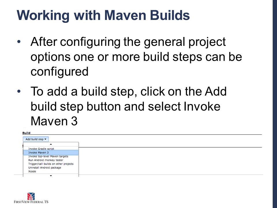 Working with Maven Builds After configuring the general project options one or more build steps can be configured To add a build step, click on the Add build step button and select Invoke Maven 3