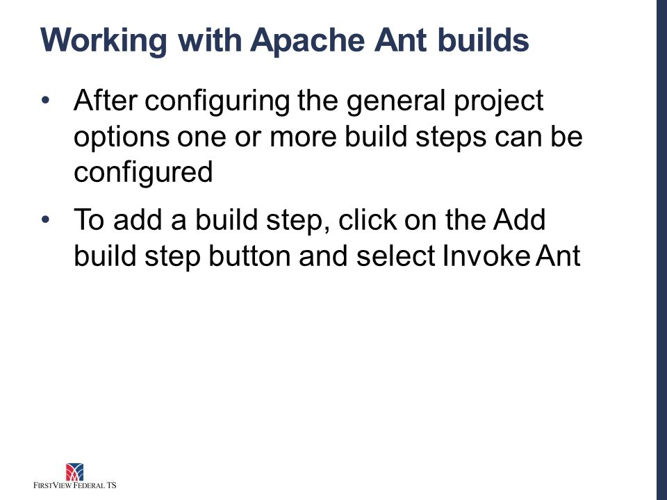 Working with Apache Ant builds After configuring the general project options one or more build steps can be configured To add a build step, click on the Add build step button and select Invoke Ant