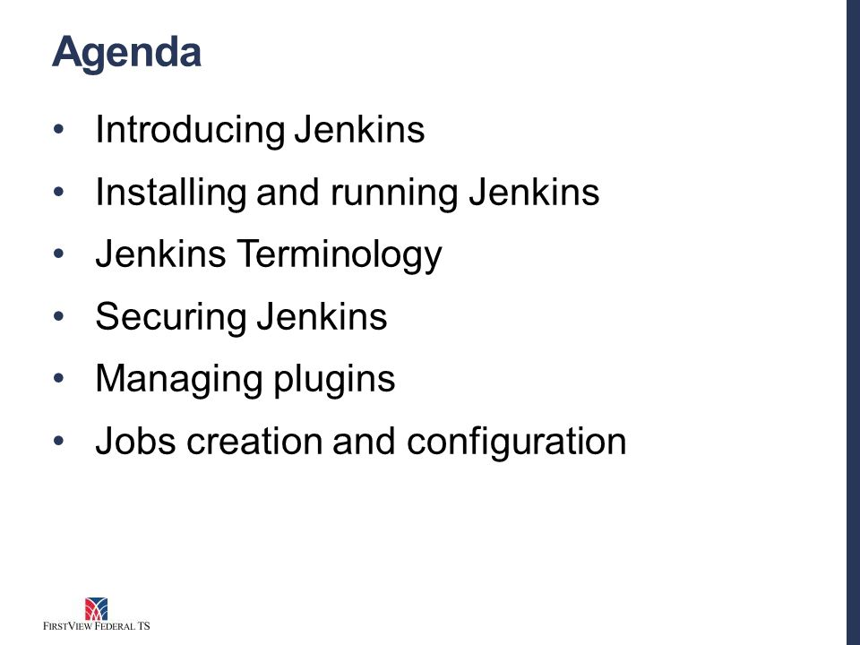 Agenda Introducing Jenkins Installing and running Jenkins Jenkins Terminology Securing Jenkins Managing plugins Jobs creation and configuration