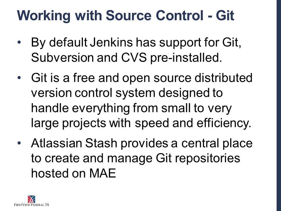 Working with Source Control - Git By default Jenkins has support for Git, Subversion and CVS pre-installed.