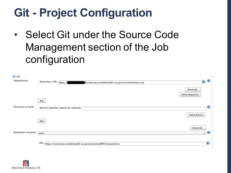 Git - Project Configuration Select Git under the Source Code Management section of the Job configuration