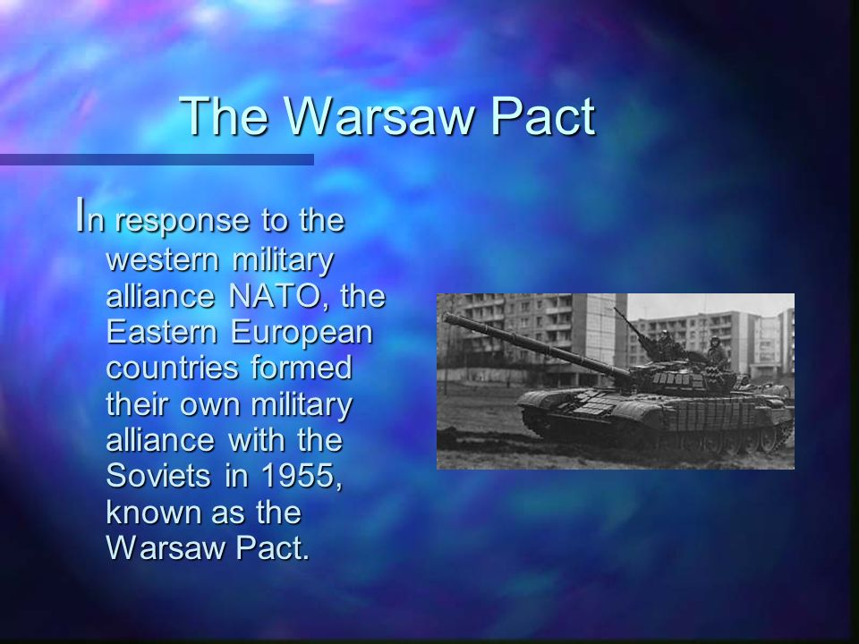 The Warsaw Pact I n response to the western military alliance NATO, the Eastern European countries formed their own military alliance with the Soviets in 1955, known as the Warsaw Pact.