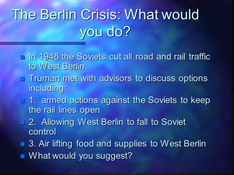 The Berlin Crisis: What would you do.