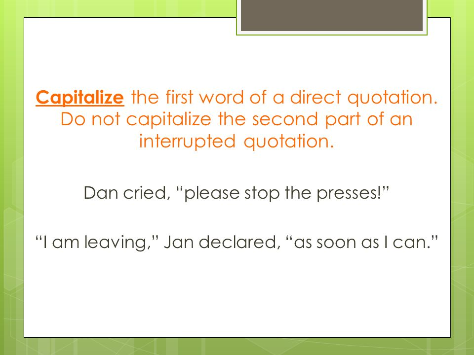 Capitalize the first word of a direct quotation.