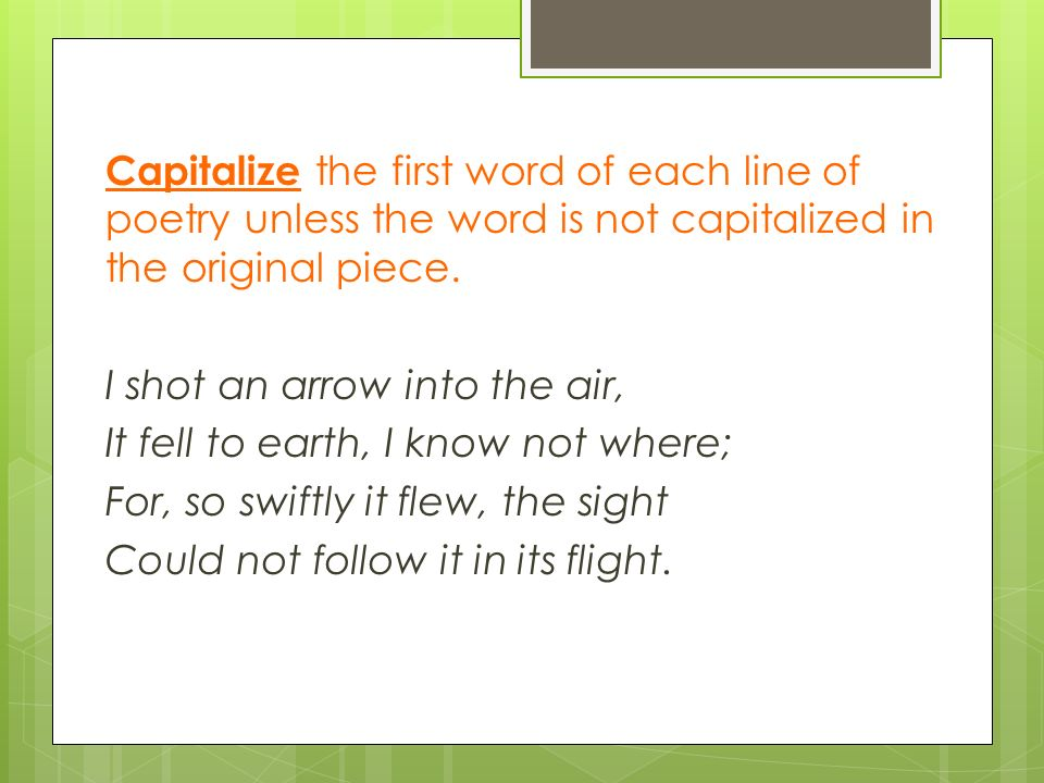 Capitalize the first word of each line of poetry unless the word is not capitalized in the original piece.