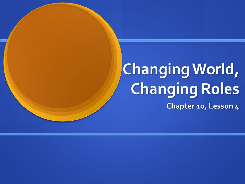 Changing World, Changing Roles Chapter 10, Lesson 4