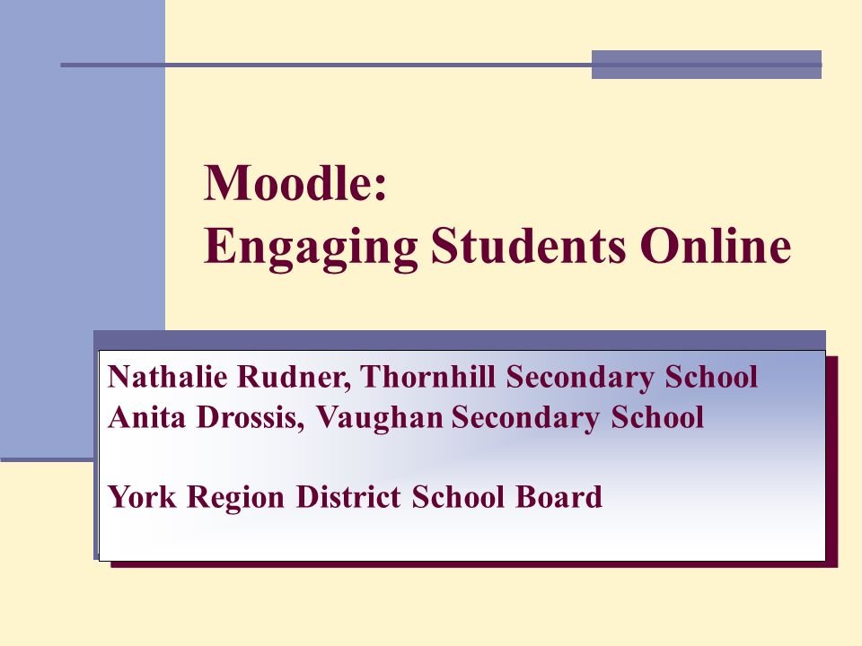 Moodle: Engaging Students Online Nathalie Rudner, Thornhill
