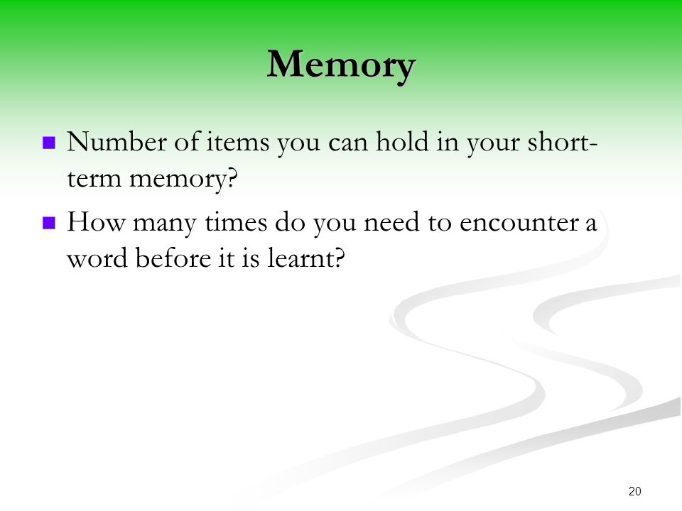 Memory Number of items you can hold in your short- term memory.