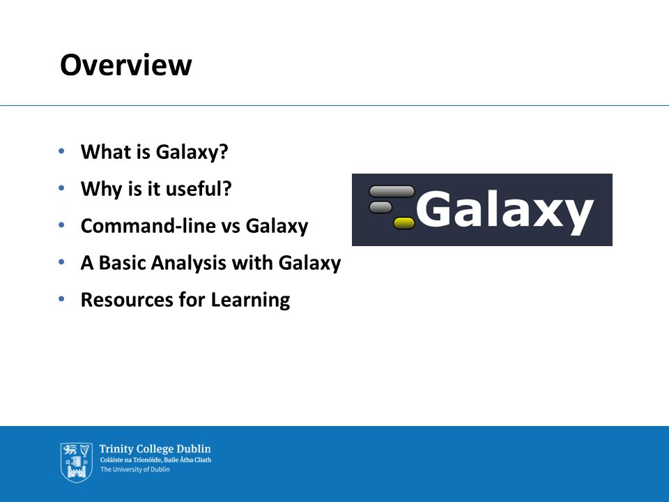 Overview What is Galaxy. Why is it useful.