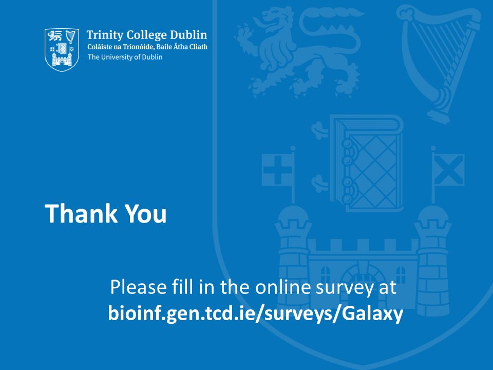 Thank You Please fill in the online survey at bioinf.gen.tcd.ie/surveys/Galaxy