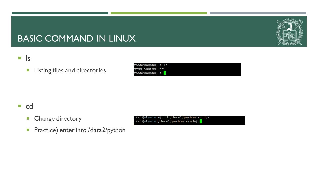  ls  Listing files and directories  cd  Change directory  Practice) enter into /data2/python BASIC COMMAND IN LINUX