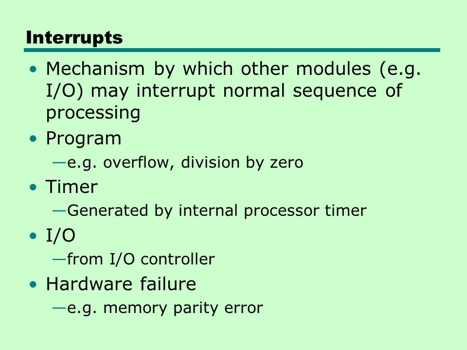 Interrupts Mechanism by which other modules (e.g.