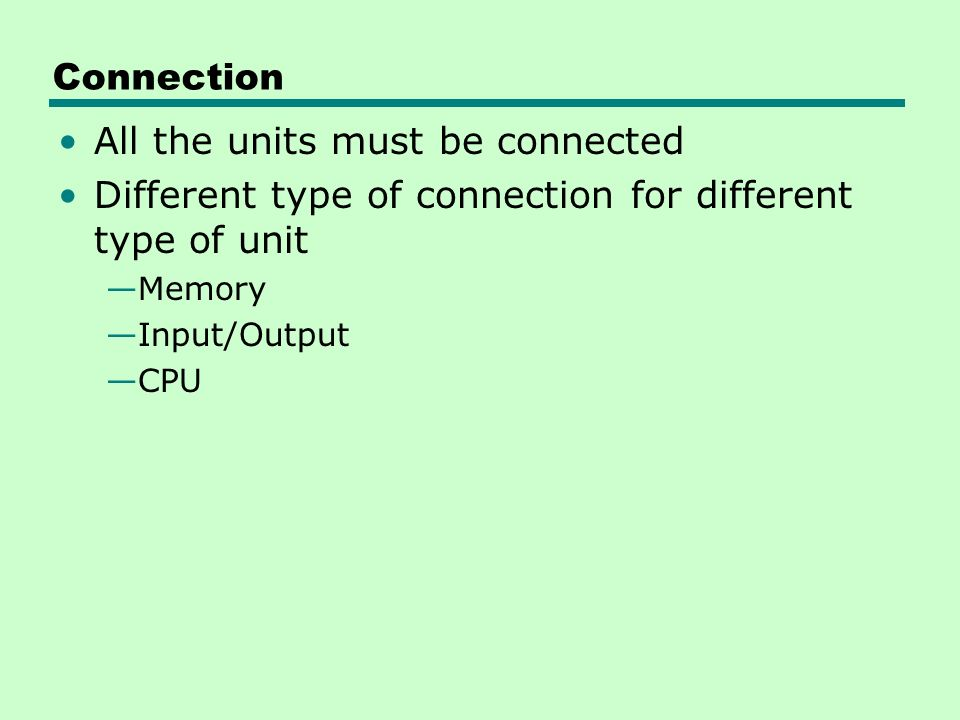 Connection All the units must be connected Different type of connection for different type of unit —Memory —Input/Output —CPU