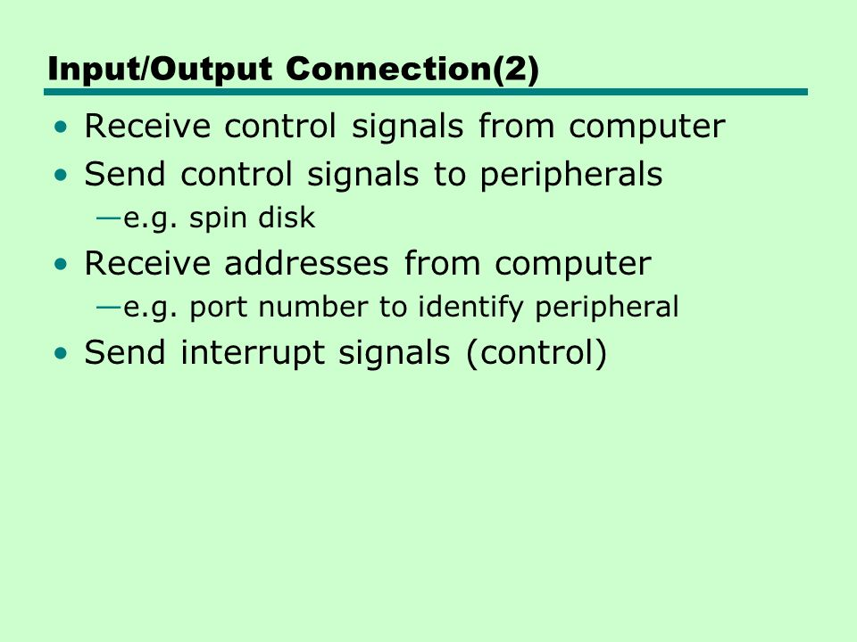 Input/Output Connection(2) Receive control signals from computer Send control signals to peripherals —e.g.
