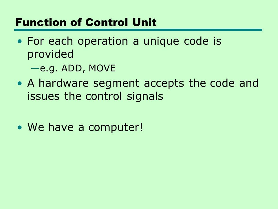 Function of Control Unit For each operation a unique code is provided —e.g.