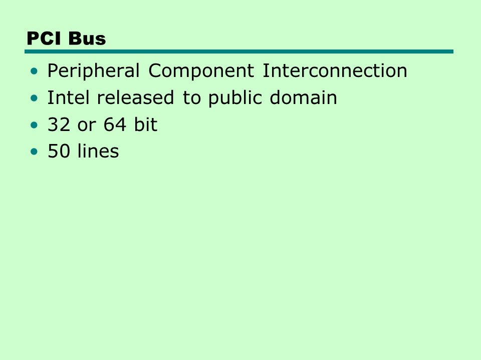 PCI Bus Peripheral Component Interconnection Intel released to public domain 32 or 64 bit 50 lines