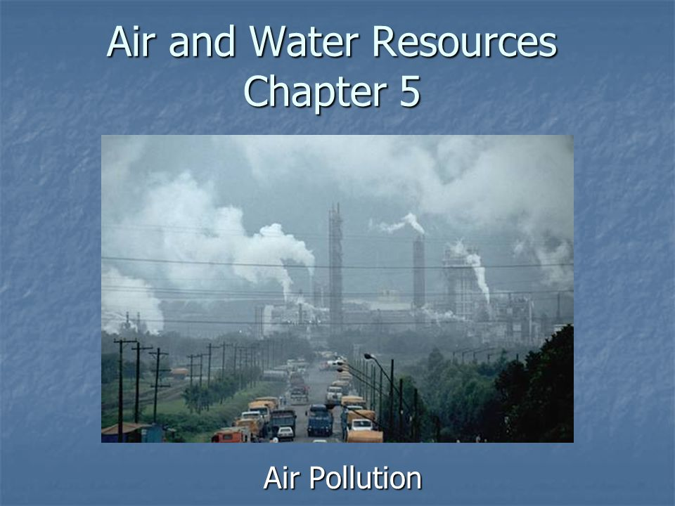 Air and Water Resources Chapter 5 Air Pollution