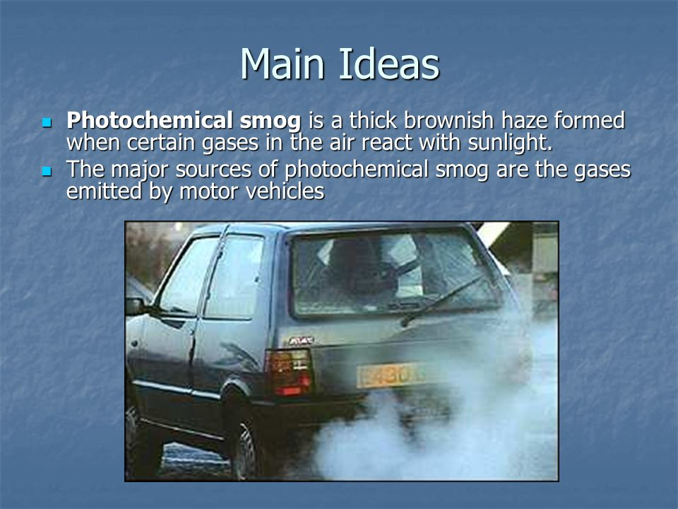 Main Ideas Photochemical smog is a thick brownish haze formed when certain gases in the air react with sunlight.