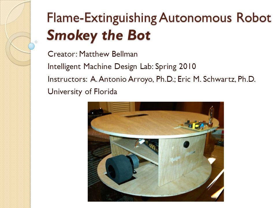 Flame-Extinguishing Autonomous Robot Smokey the Bot Creator: Matthew