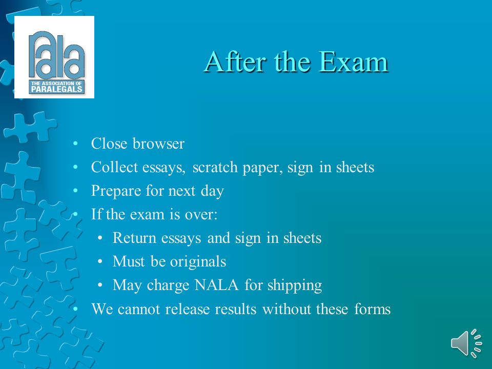 Questions from Examinees Questions you can answer Rules of the testing session Information in the proctor instructions booklet Questions you should refer to NALA About the meaning of an exam question Subjects covered by the exam section How exams are graded such as what the grading committee is looking for in an essay answer