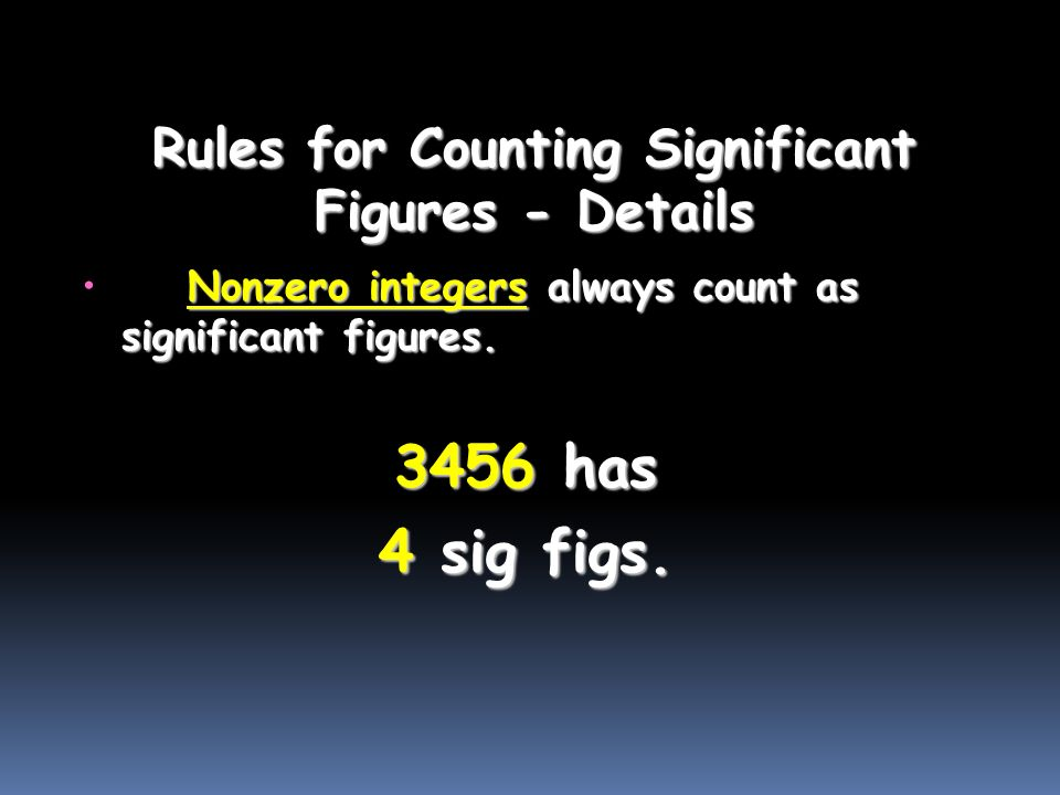 Rules for Counting Significant Figures - Details Nonzero integers always count as significant figures.Nonzero integers always count as significant figures.