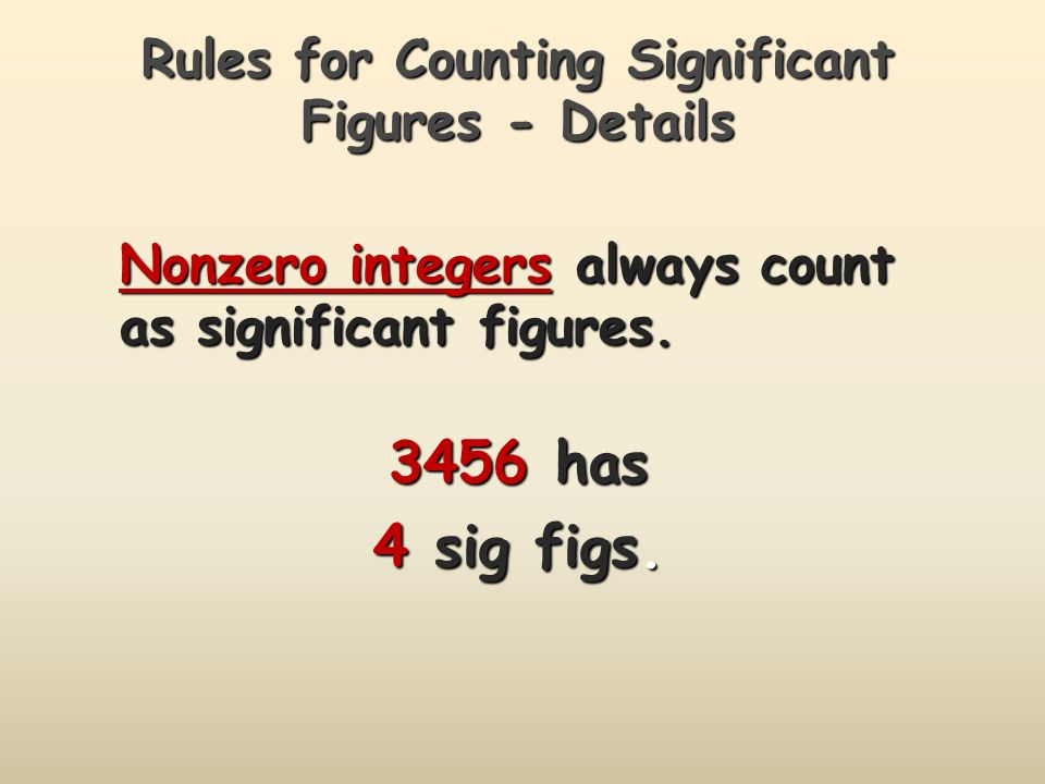 Rules for Counting Significant Figures - Details Nonzero integers always count as significant figures.