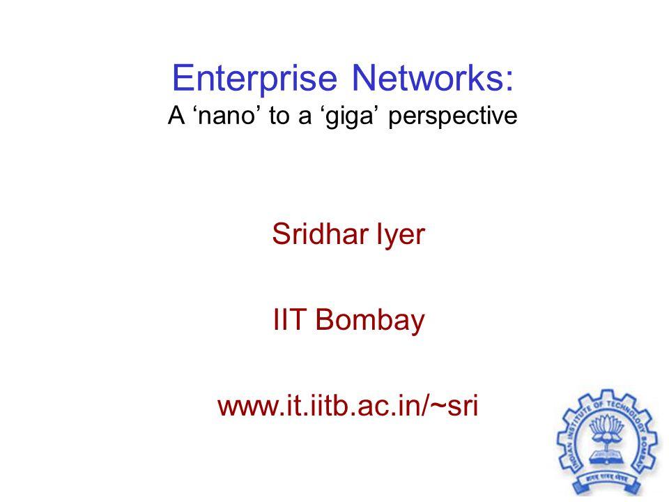 Enterprise Networks: A 'nano' to a 'giga' perspective