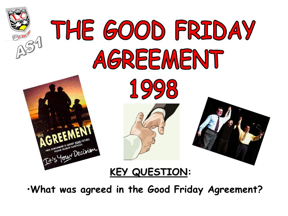 Key Question Key Question What Was Agreed In The Good Friday