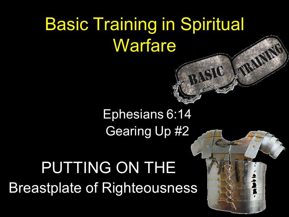 Basic Training In Spiritual Warfare Ephesians 6 14 Gearing Up 2